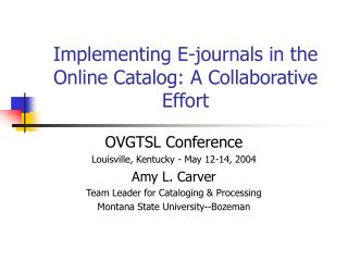 Implementing E-journals in the Online Catalog: A Collaborative Effort