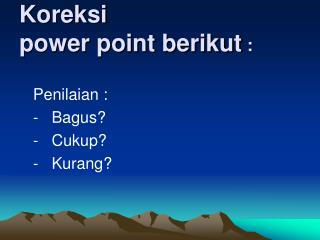 Koreksi  power point berikut  :