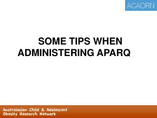 SOME TIPS WHEN ADMINISTERING APARQ