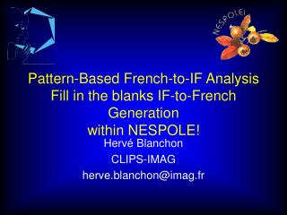 Pattern-Based French-to-IF Analysis Fill in the blanks IF-to-French Generation within NESPOLE!