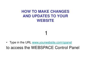 Type in the URL  yourwebsite/cpanel to access the WEBSPACE Control Panel