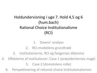 Holdundervisning i uge 7. Hold 4,5 og 6 (hum.bach) Rational Choice Institutionalisme (RCI)