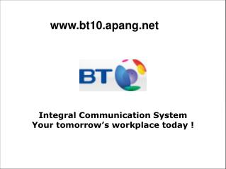 Integral Communication System Your tomorrow's workplace today !