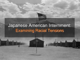 Japanese American Internment: Examining Racial Tensions