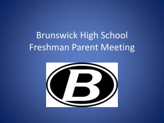 Brunswick High School Freshman Parent Meeting
