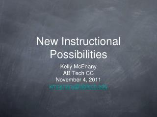 New Instructional Possibilities