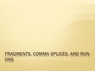 Fragments, comma Splices, and Run-ons