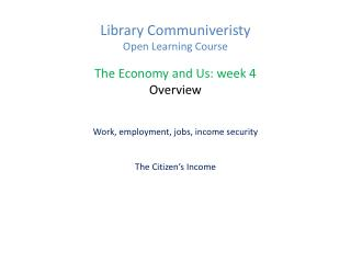 Library Communiveristy  Open Learning Course The Economy and Us: week 4 Overview