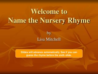 Welcome to  Name the Nursery Rhyme