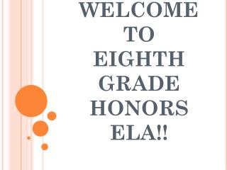 WELCOME TO EIGHTH GRADE  HONORS ELA!!
