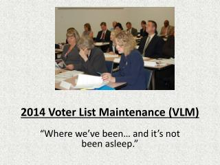 2014 Voter List Maintenance (VLM)