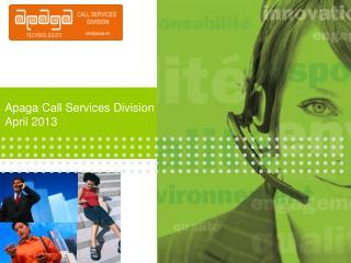 Apaga Call Services Division April 2013