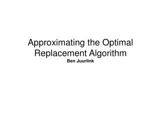 Approximating the Optimal Replacement Algorithm Ben Juurlink
