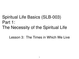 Spiritual Life Basics (SLB-003)  Part 1: The Necessity of the Spiritual Life