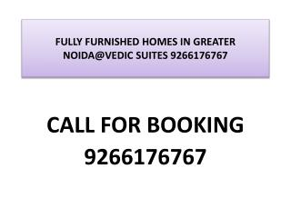 FULLY FURNISHED HOMES IN GREATER NOIDA@VEDIC SUITES 92661767