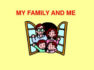 MY FAMILY AND ME