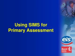 Using SIMS for Primary Assessment