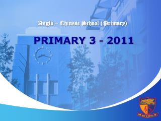 Anglo – Chinese School (Primary) PRIMARY 3  -  2011