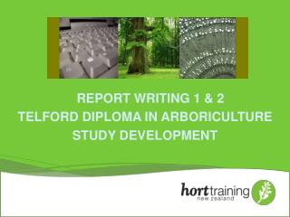 REPORT WRITING 1 & 2 TELFORD DIPLOMA IN ARBORICULTURE STUDY DEVELOPMENT