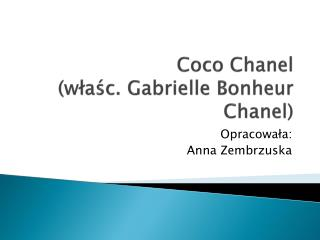 Coco Chanel (właśc.  Gabrielle Bonheur  Chanel)