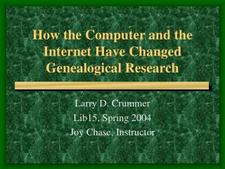 How the Computer and the Internet Have Changed Genealogical Research