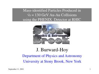 J. Burward-Hoy Department of Physics and Astronomy University at Stony Brook, New York