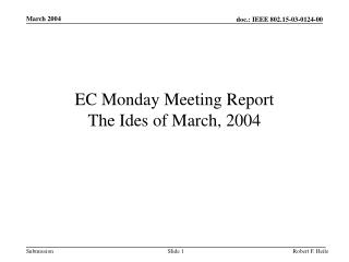 EC Monday Meeting Report The Ides of March, 2004