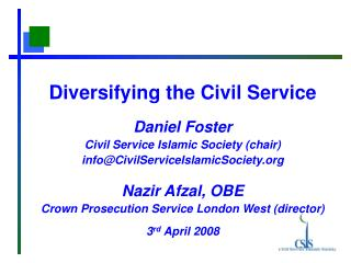 Diversifying the Civil Service Daniel Foster Civil Service Islamic Society (chair)