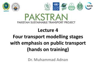 Lecture 4 Four transport  modelling  stages with emphasis on public transport (hands on training)