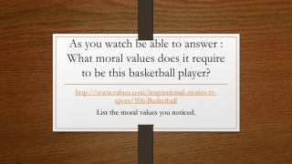 As you watch be able to answer :  What moral values does it require to be this basketball player?