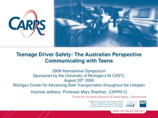 Teenage Driver Safety: The Australian Perspective Communicating with Teens 2009 International Symposium Sponsored by the