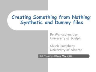 Creating Something from Nothing: Synthetic and Dummy files