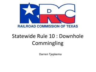 Statewide Rule 10 :  Downhole Commingling