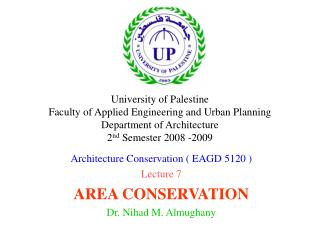 Architecture Conservation ( EAGD 5120 ) Lecture 7 AREA CONSERVATION Dr. Nihad M. Almughany