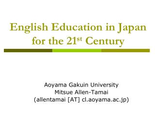 English Education in Japan for the 21 st  Century