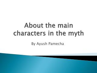 About the main characters in the myth