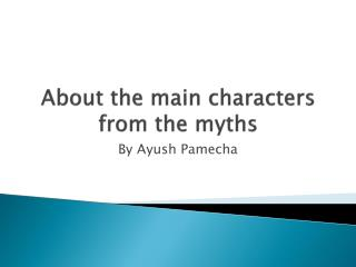 About the main characters from the myths