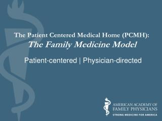 The Patient Centered Medical Home (PCMH): The Family Medicine Model