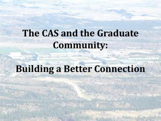 The CAS and the Graduate Community: Building a Better Connection