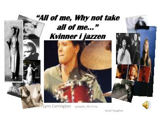 """All of me, Why not take  all of me…"" Kvinner i jazzen"