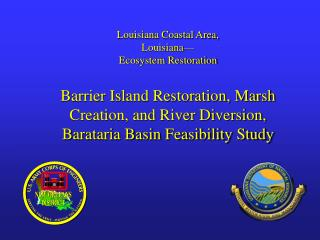 Louisiana Coastal Area, Louisiana  Ecosystem Restoration   Barrier Island Restoration, Marsh Creation, and River Diversi