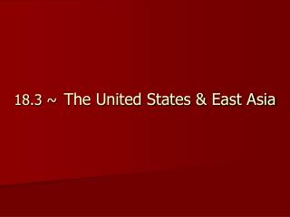 18.3 ~ The United States & East Asia