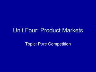 Unit Four: Product Markets