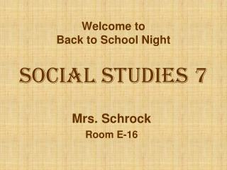 Welcome to Back to School Night Social Studies 7