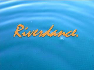 Riverdance .