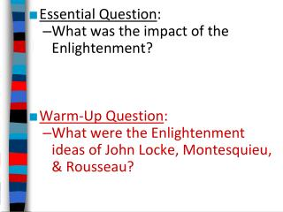 Essential Question : What was the impact of the  Enlightenment? Warm-Up Question :