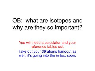 OB:  what are isotopes and why are they so important?