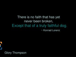 There is no faith that has yet never been broken,