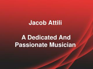 Jacob Attili Is A Dedicated And Passionate Musician