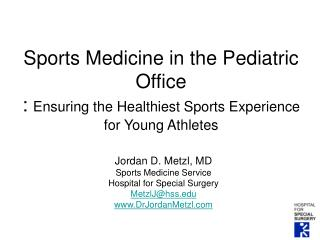 Jordan D. Metzl, MD Sports Medicine Service Hospital for Special Surgery MetzlJ@hss
